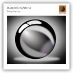 "Roberto Marino – ""Trasparenze"""