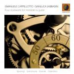 "Emanuele Cappellotto, Gianluca Sabbadin – ""Four Clockworks for Mandolin & Guitar"""